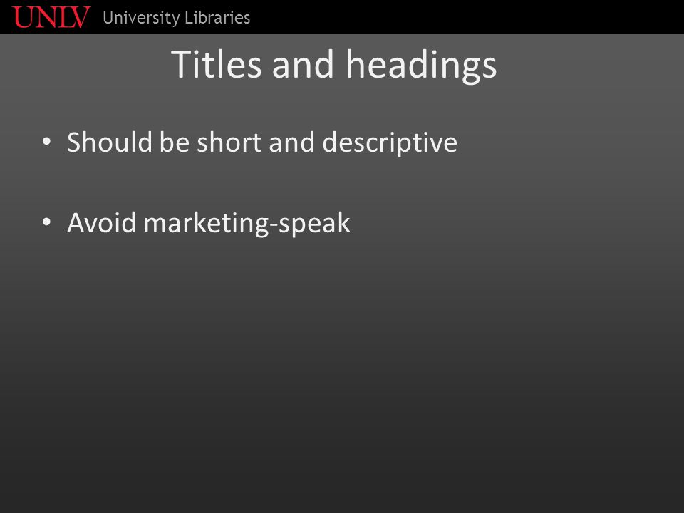 Titles and headings Should be short and descriptive Avoid marketing-speak University Libraries
