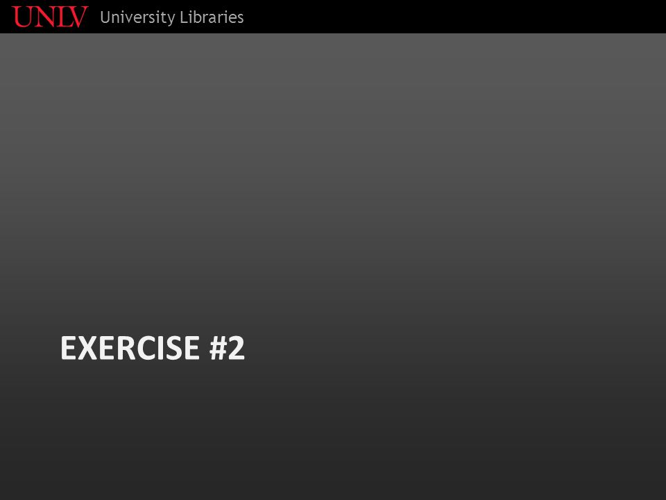 EXERCISE #2 University Libraries