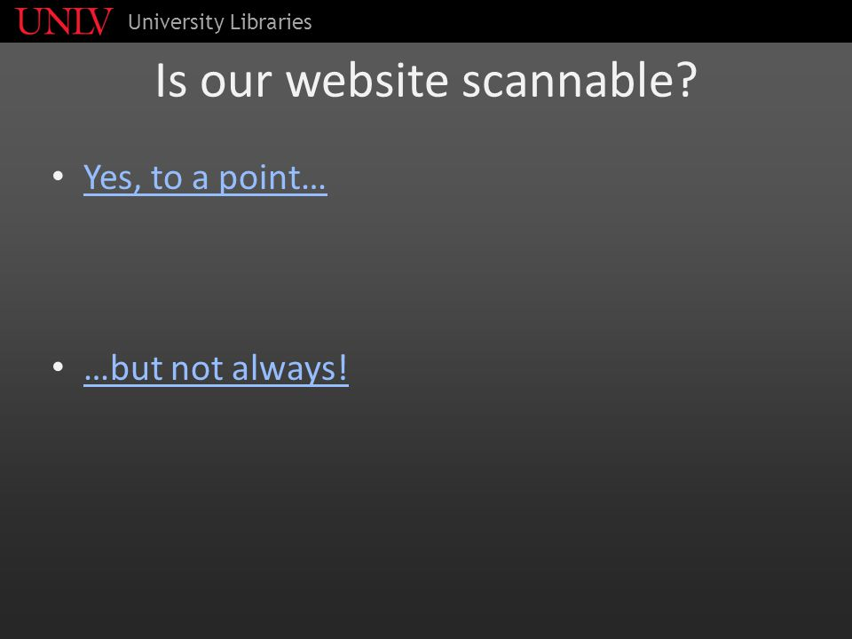 Is our website scannable Yes, to a point… …but not always! University Libraries