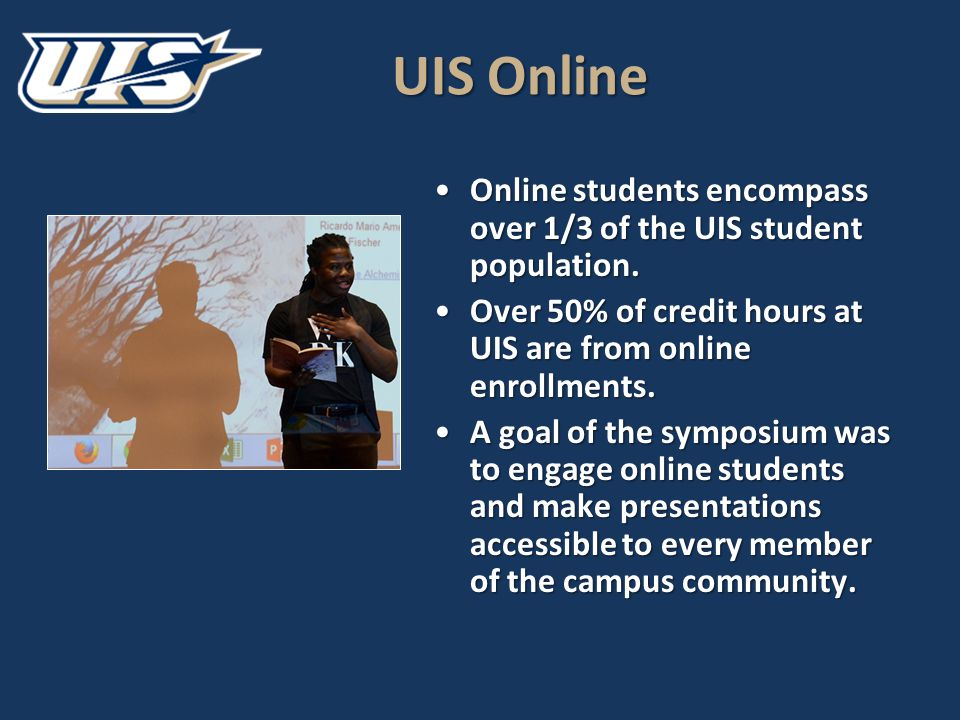 UIS Online Online students encompass over 1/3 of the UIS student population.Online students encompass over 1/3 of the UIS student population.