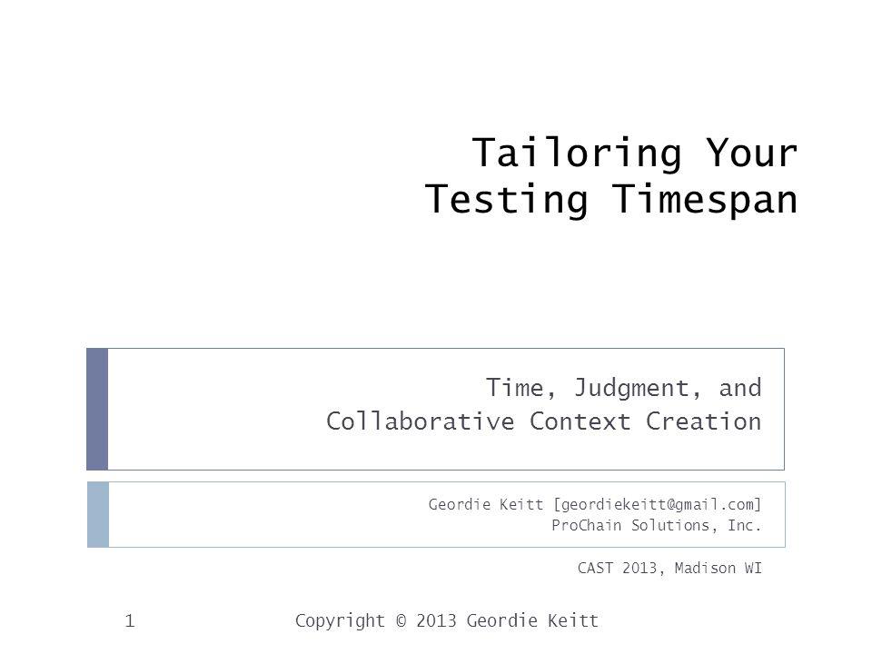 Tailoring Your Testing Timespan Geordie Keitt [geordiekeitt@gmail.com] ProChain Solutions, Inc.