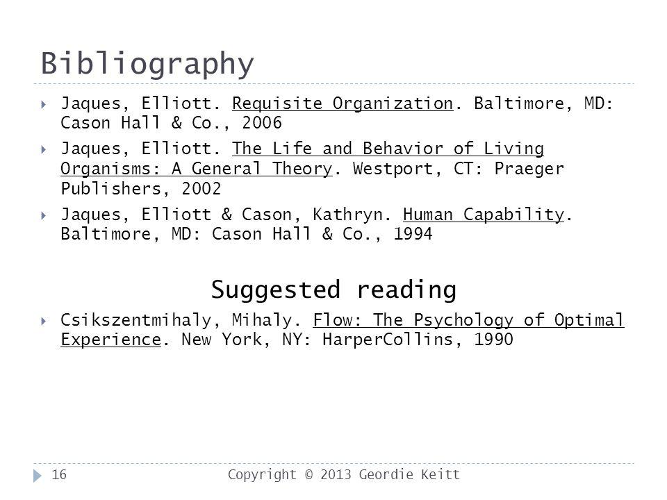 Bibliography Copyright © 2013 Geordie Keitt16  Jaques, Elliott.