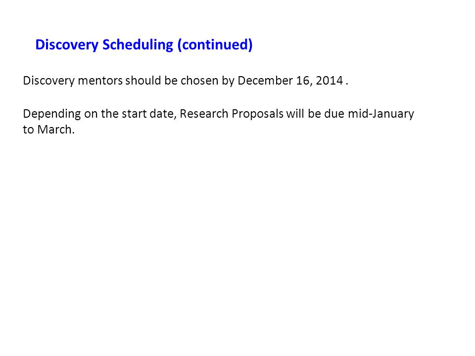 Discovery Scheduling (continued) Discovery mentors should be chosen by December 16, 2014.