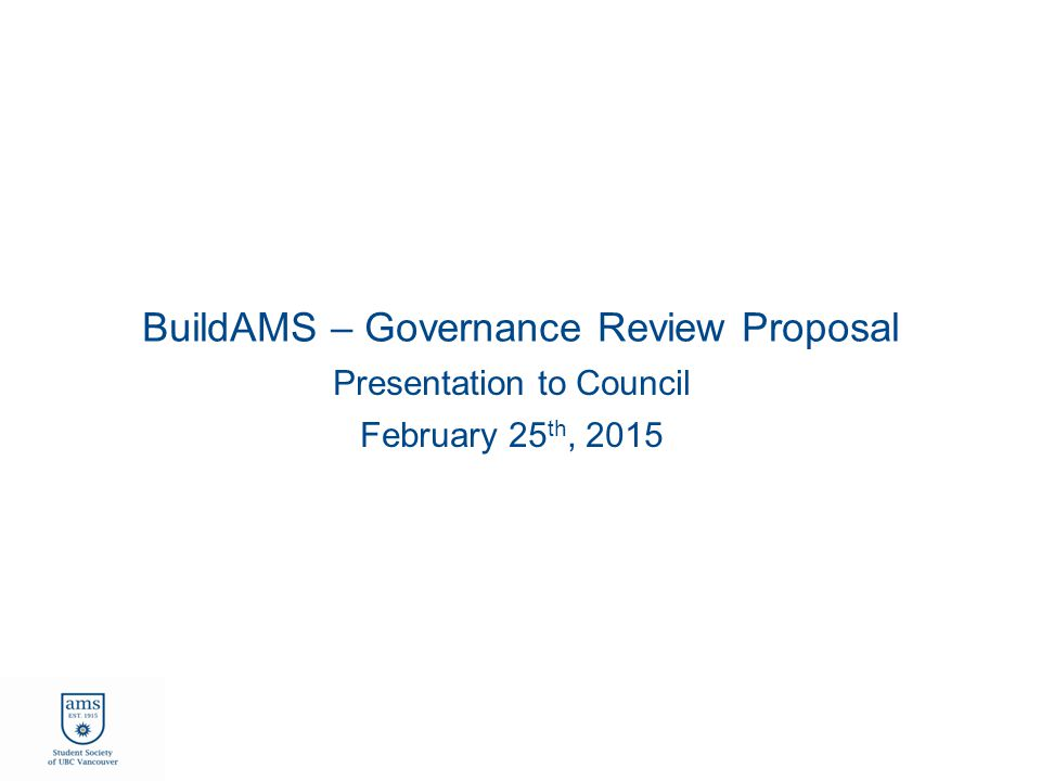 BuildAMS – Governance Review Proposal Presentation to Council February 25 th, 2015