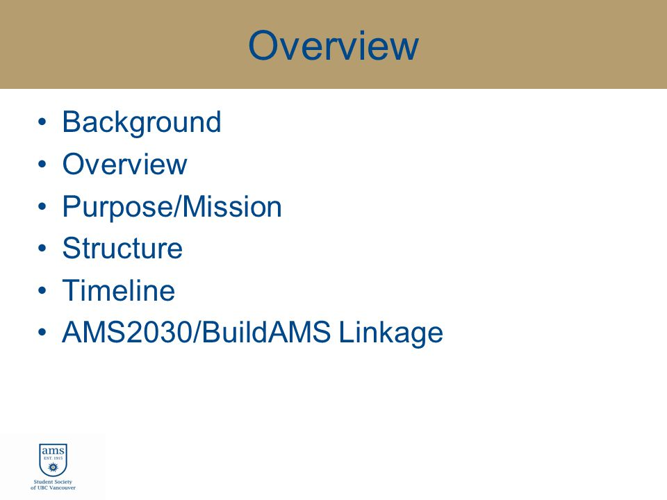 Overview Background Overview Purpose/Mission Structure Timeline AMS2030/BuildAMS Linkage