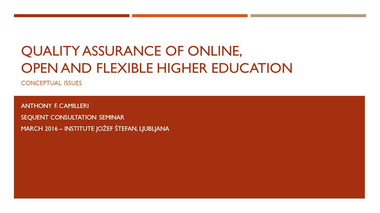 QUALITY ASSURANCE OF ONLINE, OPEN AND FLEXIBLE HIGHER EDUCATION CONCEPTUAL ISSUES ANTHONY F.