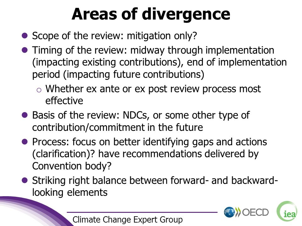 5 Climate Change Expert Group Areas of divergence Scope of the review: mitigation only? Timing of the review: midway through implementation (impacting