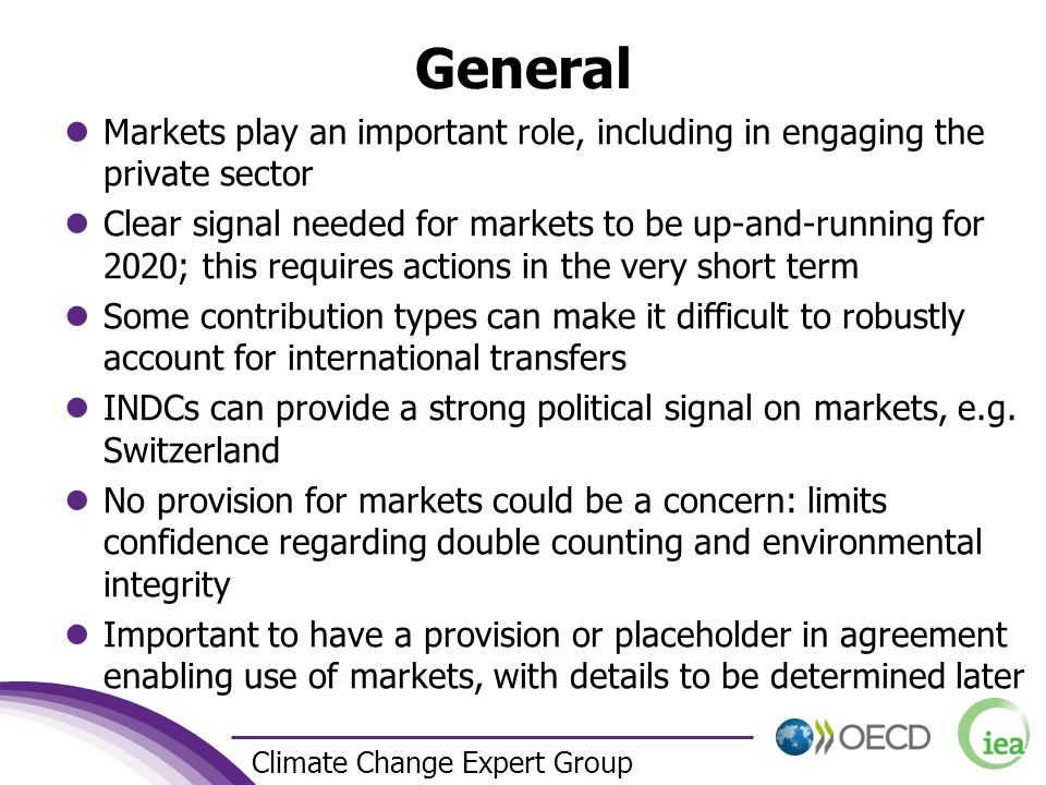 7 Climate Change Expert Group General Markets play an important role, including in engaging the private sector Clear signal needed for markets to be up-and-running for 2020; this requires actions in the very short term Some contribution types can make it difficult to robustly account for international transfers INDCs can provide a strong political signal on markets, e.g.