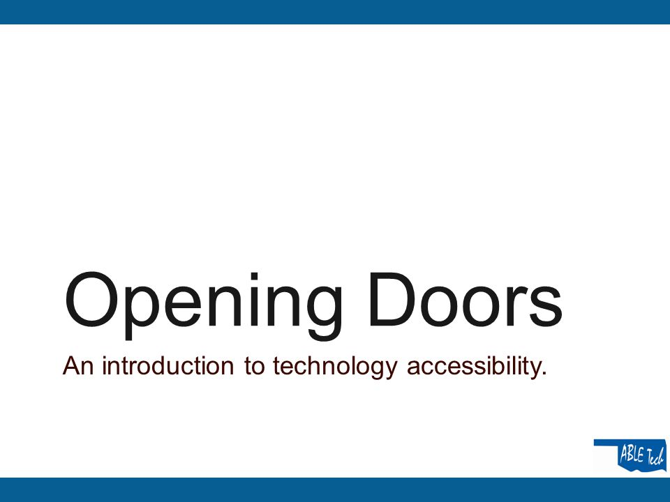 Opening Doors An introduction to technology accessibility.