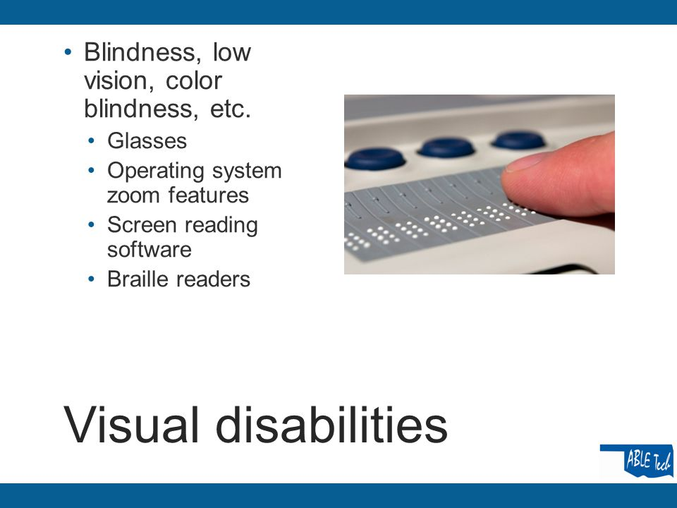 Visual disabilities Blindness, low vision, color blindness, etc.
