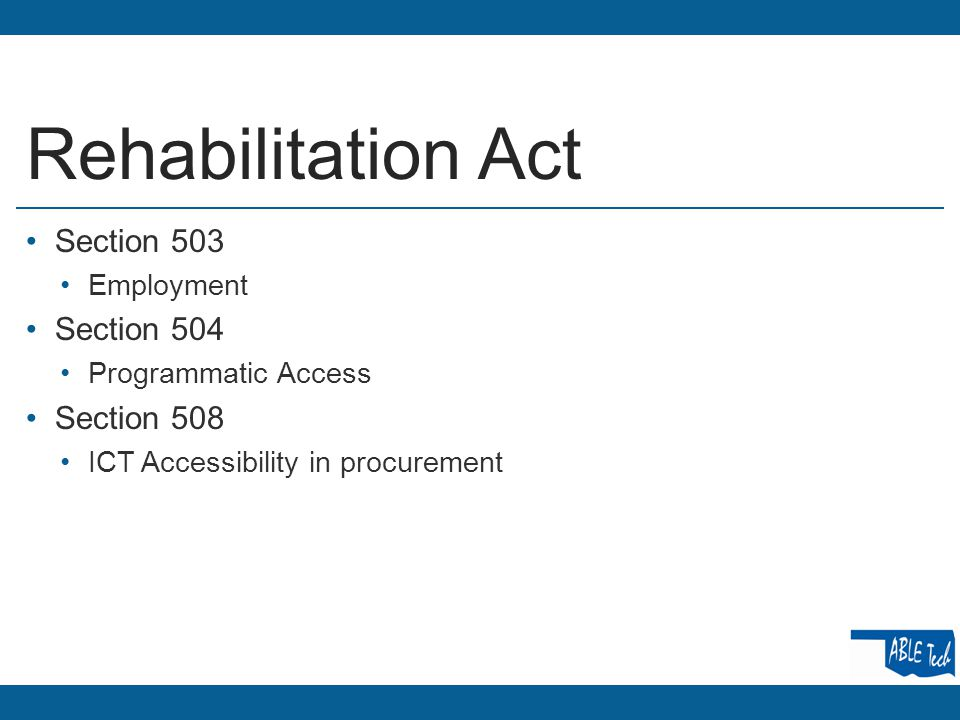 Rehabilitation Act Section 503 Employment Section 504 Programmatic Access Section 508 ICT Accessibility in procurement