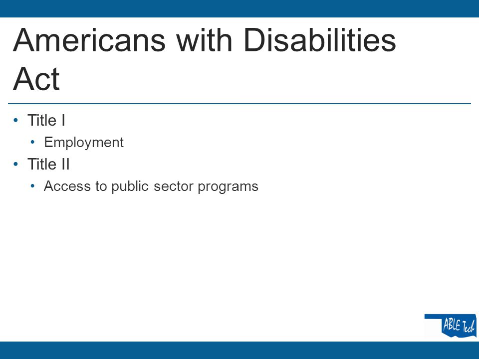 Americans with Disabilities Act Title I Employment Title II Access to public sector programs