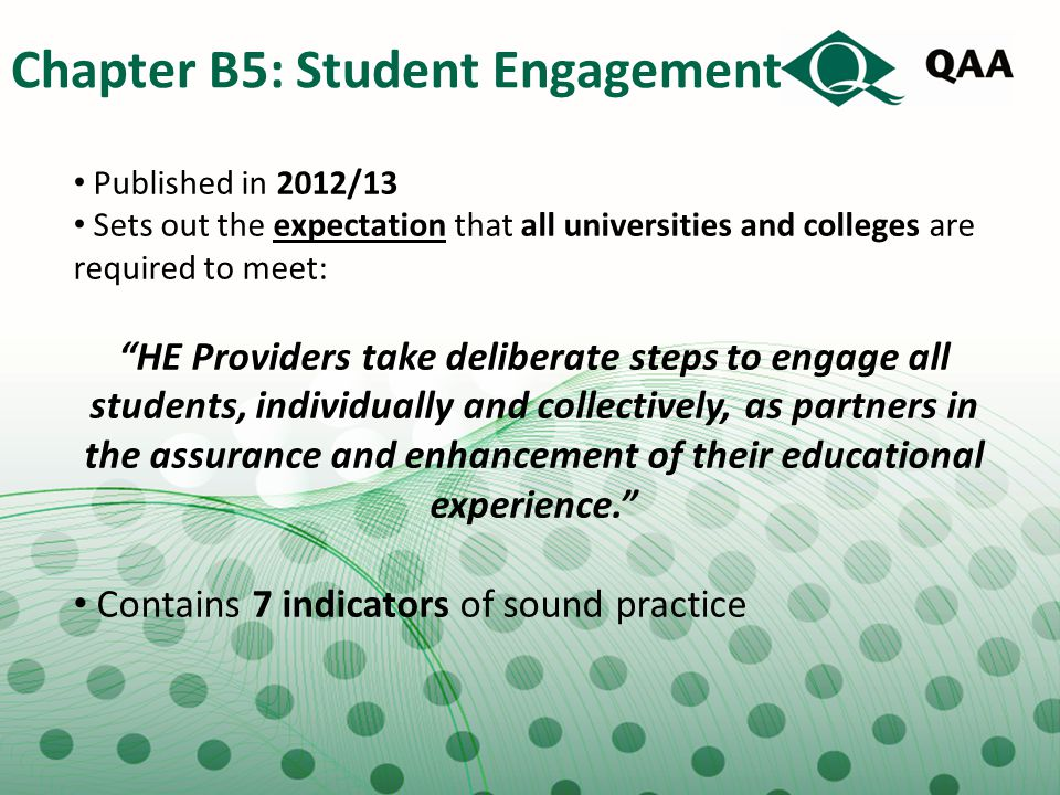 "Chapter B5: Student Engagement Published in 2012/13 Sets out the expectation that all universities and colleges are required to meet: ""HE Providers ta"