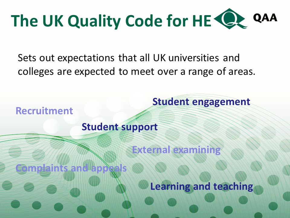 The UK Quality Code for HE Sets out expectations that all UK universities and colleges are expected to meet over a range of areas. Recruitment Student