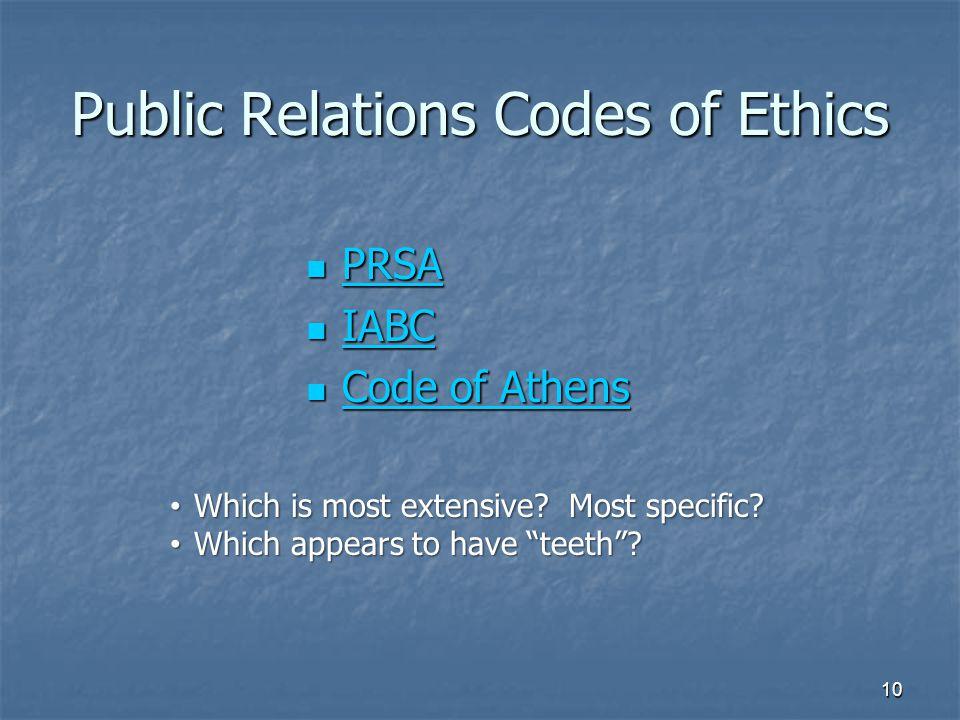 Public Relations Codes of Ethics PRSA PRSA PRSA IABC IABC IABC Code of Athens Code of Athens Code of Athens Code of Athens 10 Which is most extensive.