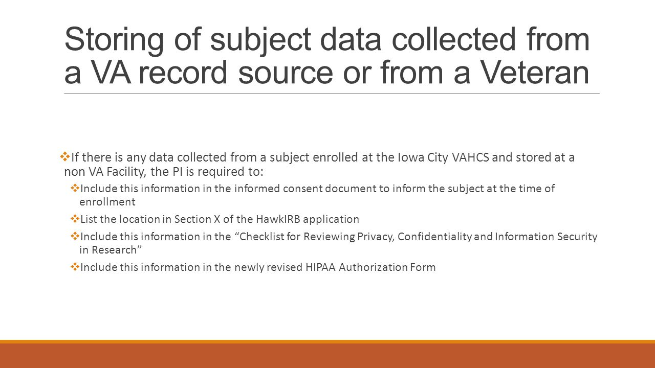 Storing of subject data collected from a VA record source or from a Veteran  If there is any data collected from a subject enrolled at the Iowa City