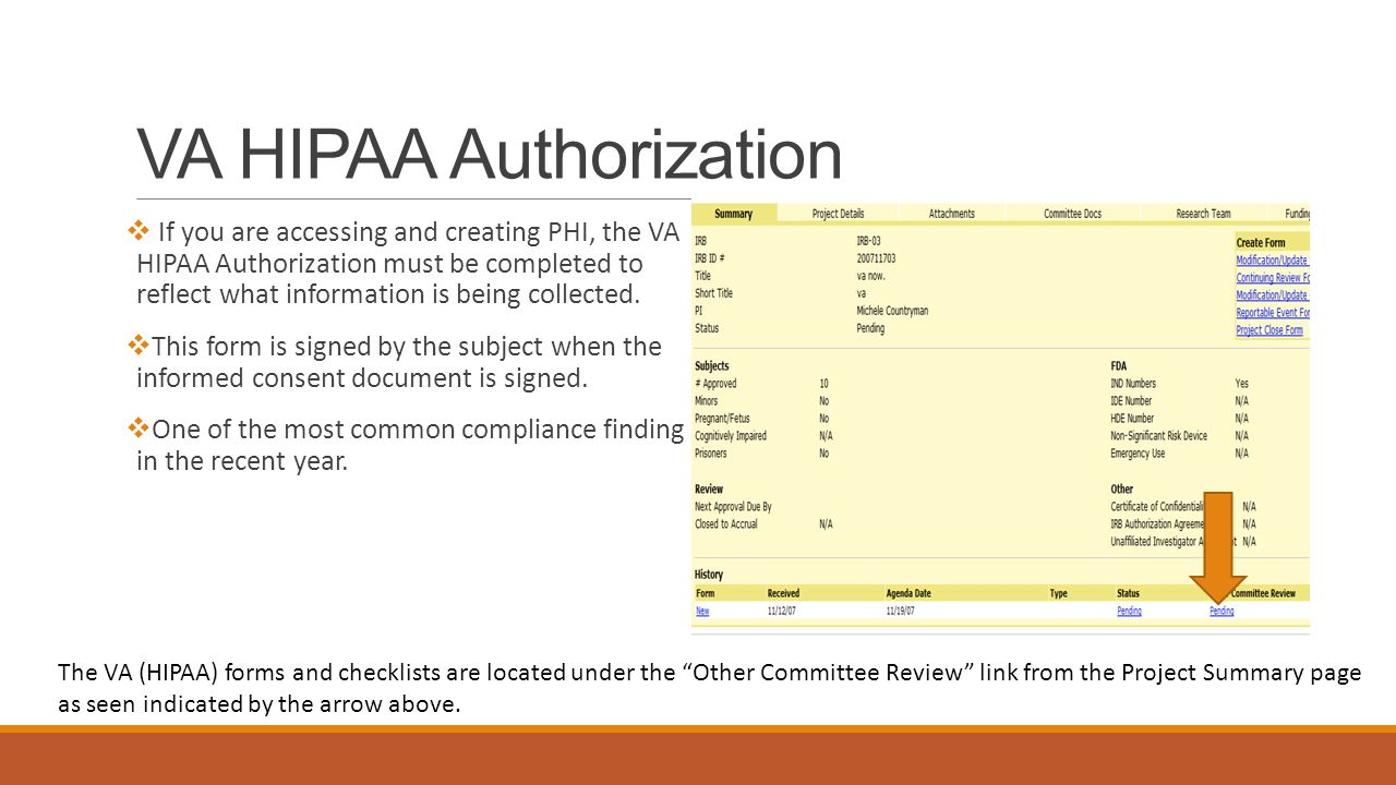 VA HIPAA Authorization  If you are accessing and creating PHI, the VA HIPAA Authorization must be completed to reflect what information is being coll