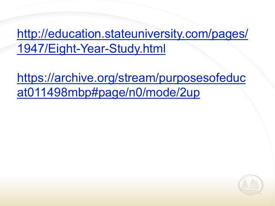 http://education.stateuniversity.com/pages/ 1947/Eight-Year-Study.html https://archive.org/stream/purposesofeduc at011498mbp#page/n0/mode/2up