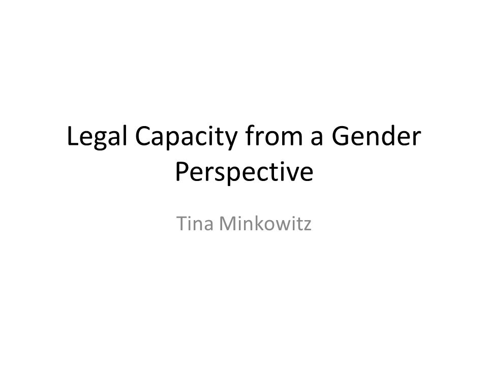 Legal Capacity from a Gender Perspective Tina Minkowitz