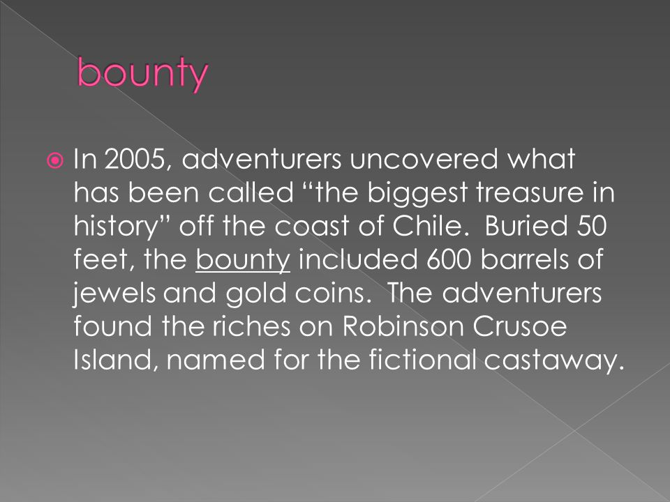 " In 2005, adventurers uncovered what has been called ""the biggest treasure in history"" off the coast of Chile. Buried 50 feet, the bounty included 60"