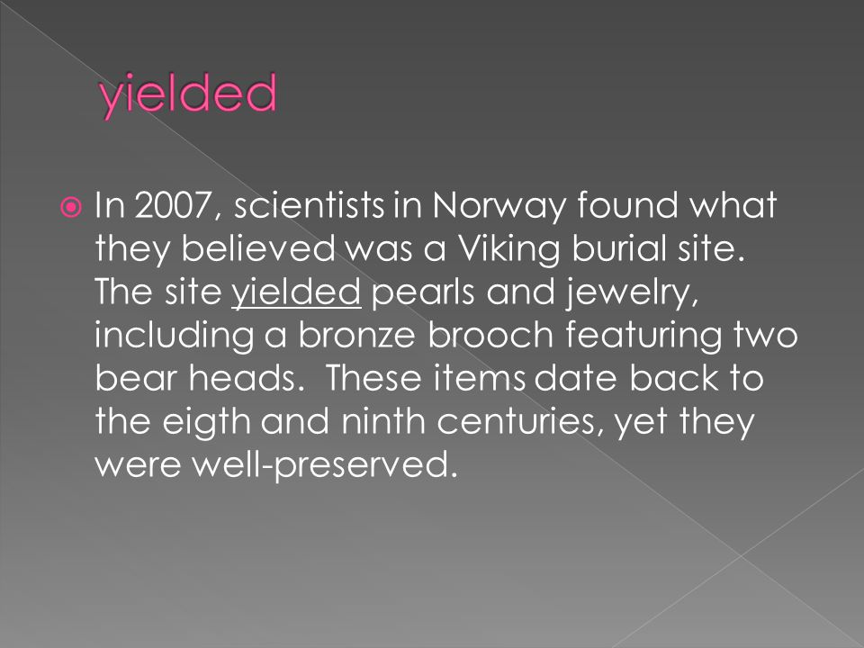 In 2007, scientists in Norway found what they believed was a Viking burial site. The site yielded pearls and jewelry, including a bronze brooch feat