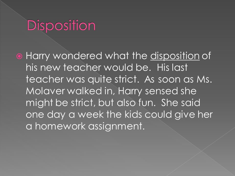  Harry wondered what the disposition of his new teacher would be. His last teacher was quite strict. As soon as Ms. Molaver walked in, Harry sensed s