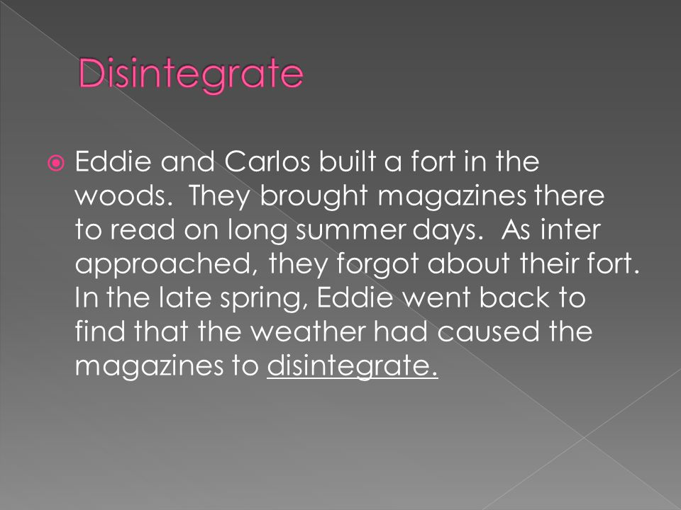  Eddie and Carlos built a fort in the woods. They brought magazines there to read on long summer days. As inter approached, they forgot about their f