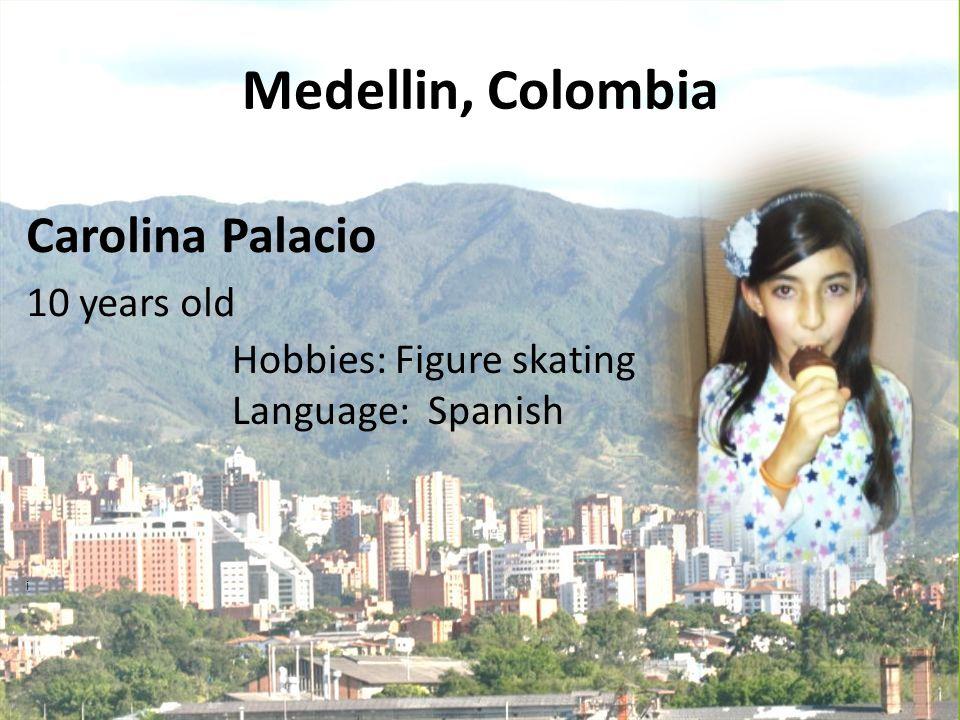 Medellin, Colombia Carolina Palacio 10 years old i Hobbies: Figure skating Language: Spanish