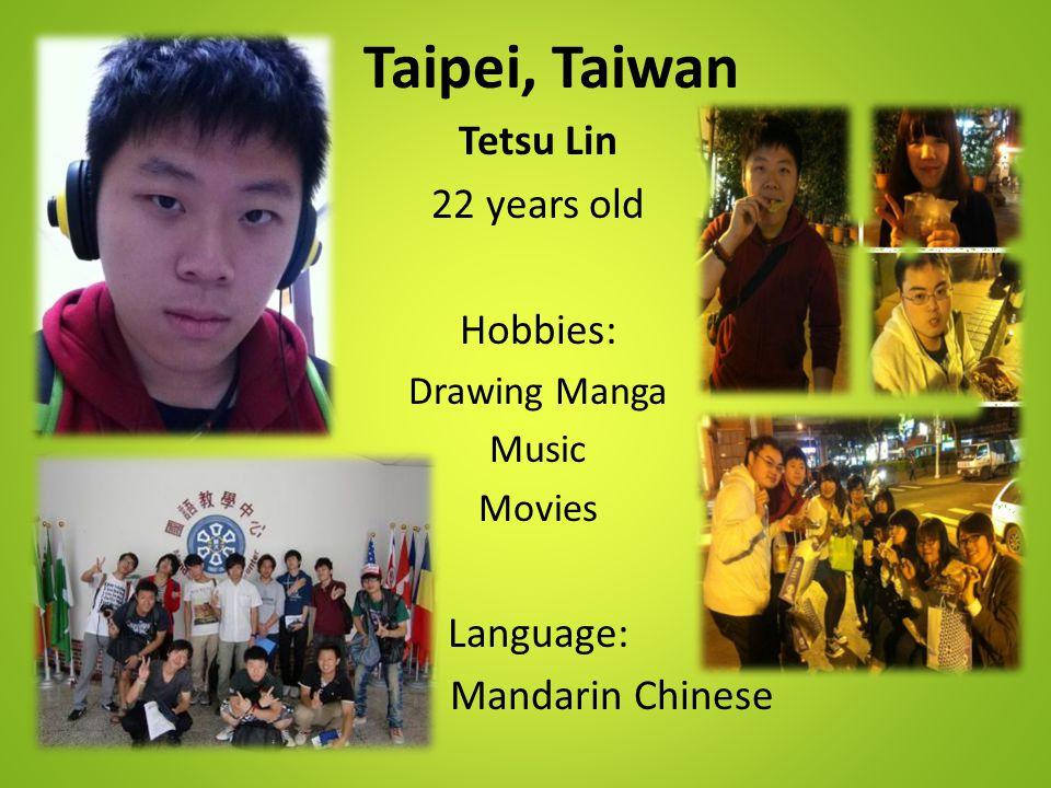 Taipei, Taiwan Tetsu Lin 22 years old Hobbies: Drawing Manga Music Movies Language: Mandarin Chinese