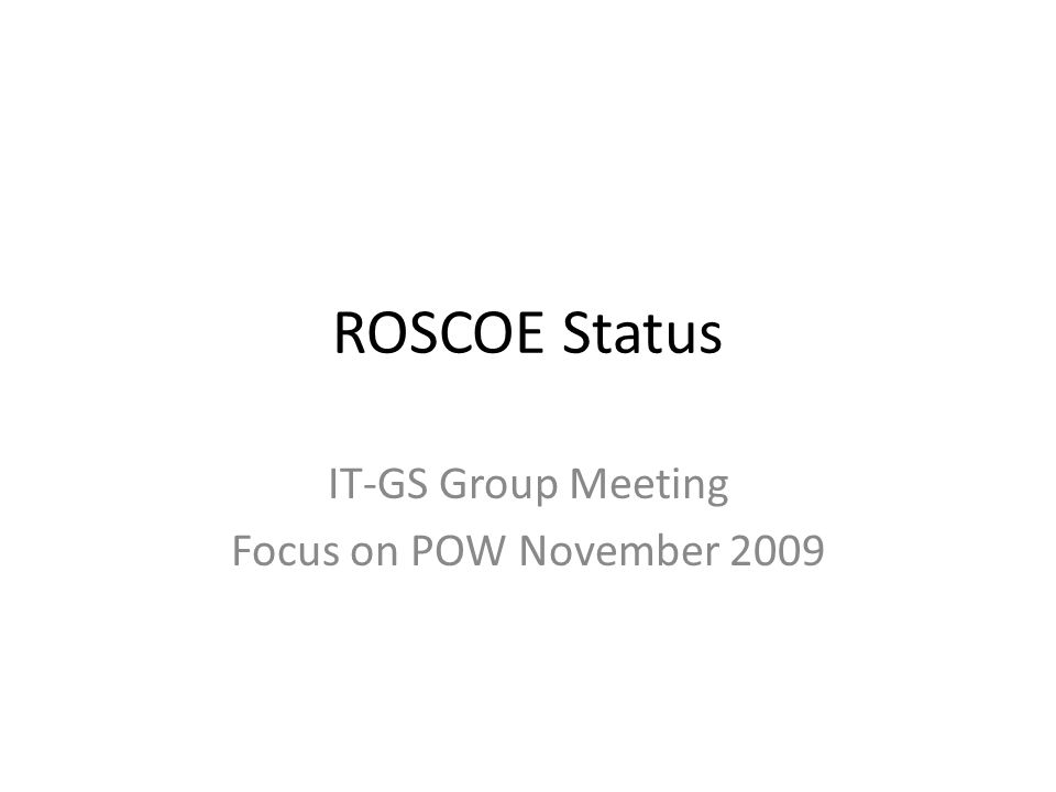 ROSCOE Status IT-GS Group Meeting Focus on POW November 2009