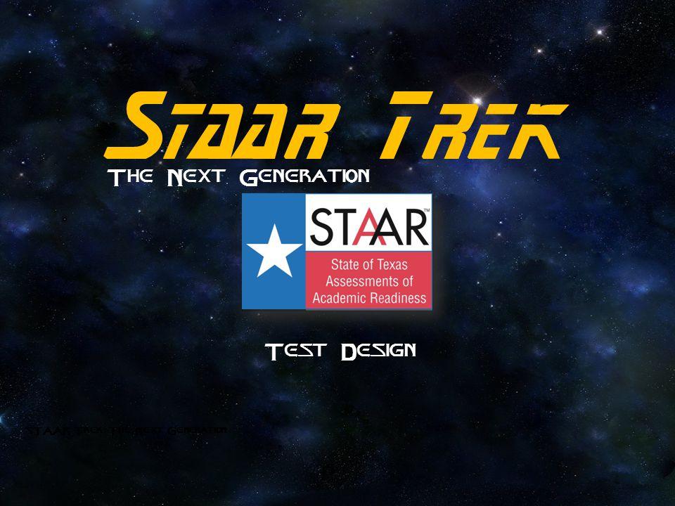 Staar Trek The Next Generation STAAR Trek: The Next Generation Test Design