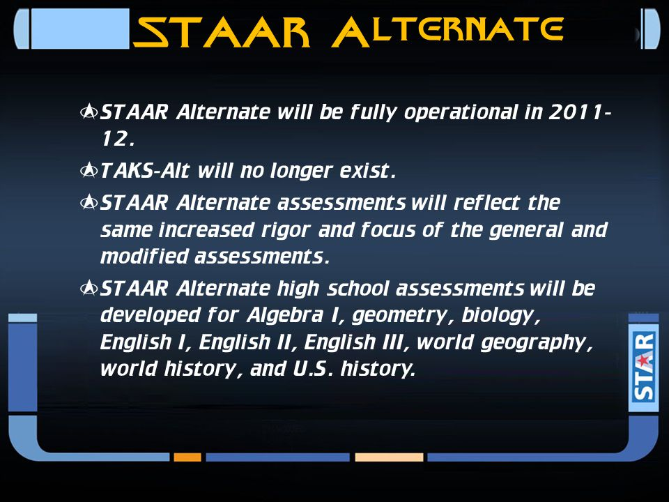 Special Populations  As with the current modified assessments, the STAAR Modified assessments will cover the same content as the general STAAR assess