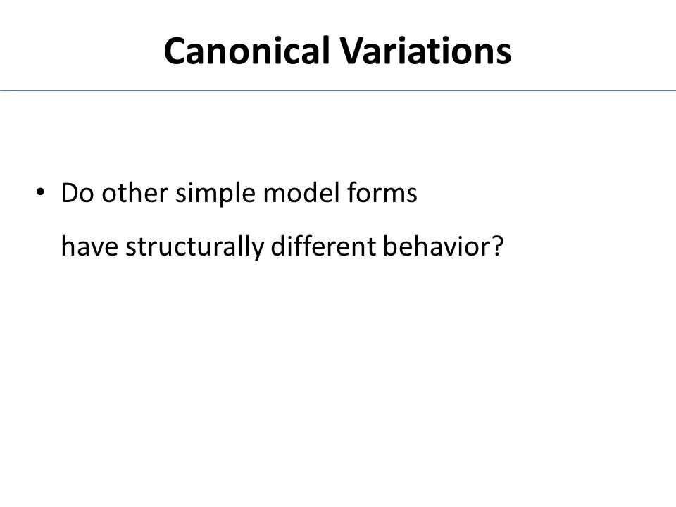 Canonical Variations Do other simple model forms have structurally different behavior?