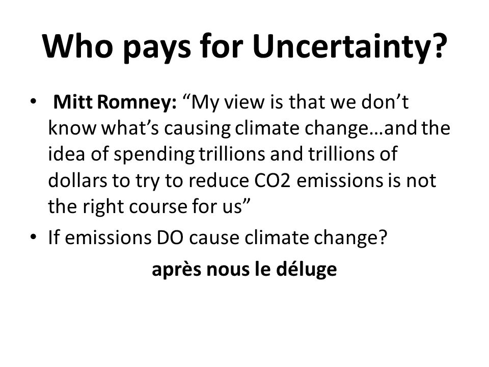 "Who pays for Uncertainty? Mitt Romney: ""My view is that we don't know what's causing climate change…and the idea of spending trillions and trillions o"