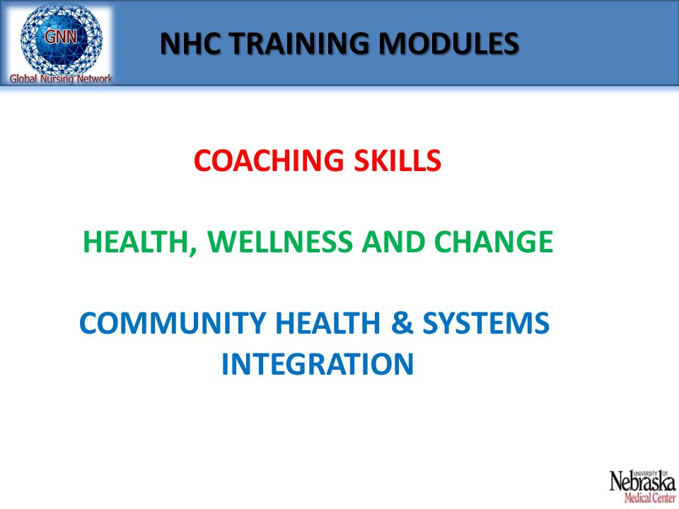 NHC TRAINING MODULES COACHING SKILLS HEALTH, WELLNESS AND CHANGE COMMUNITY HEALTH & SYSTEMS INTEGRATION