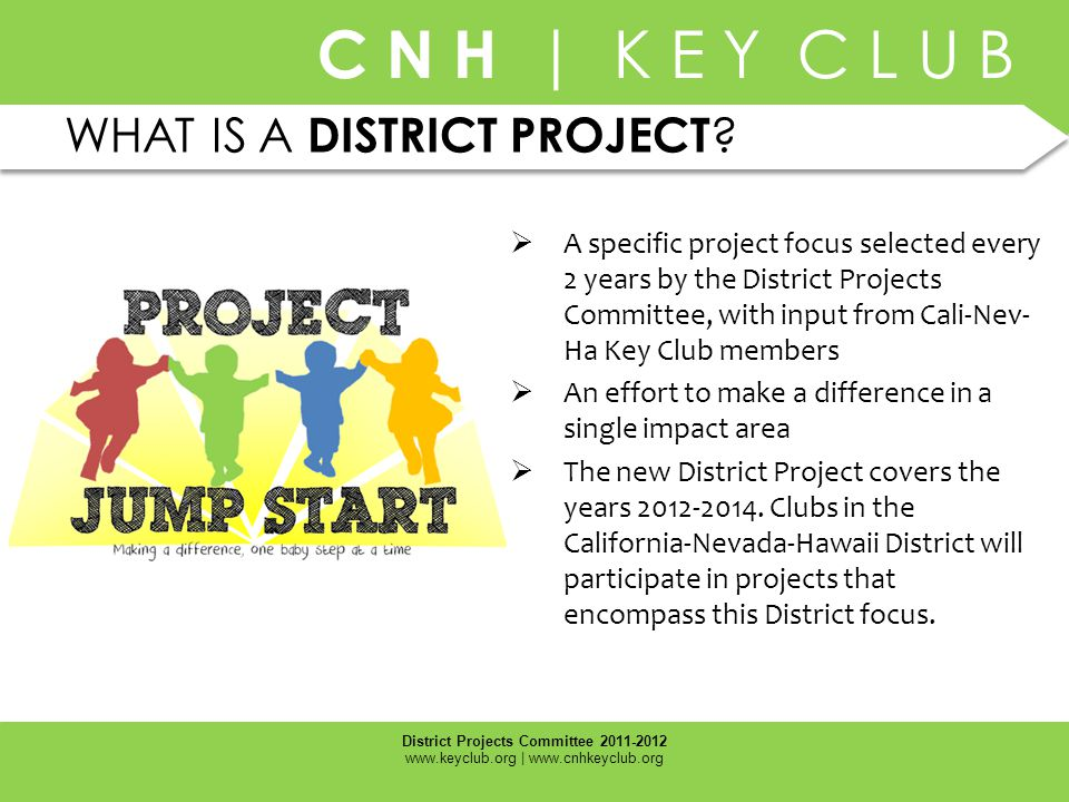 WHAT IS A DISTRICT PROJECT?  A specific project focus selected every 2 years by the District Projects Committee, with input from Cali-Nev- Ha Key Clu