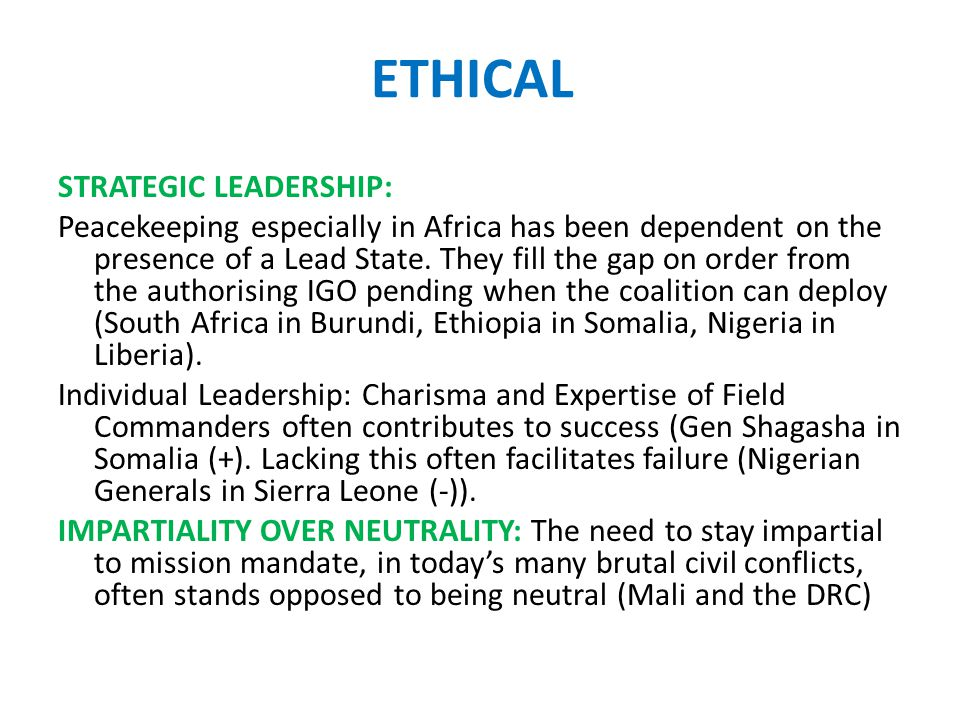 ETHICAL STRATEGIC LEADERSHIP: Peacekeeping especially in Africa has been dependent on the presence of a Lead State.