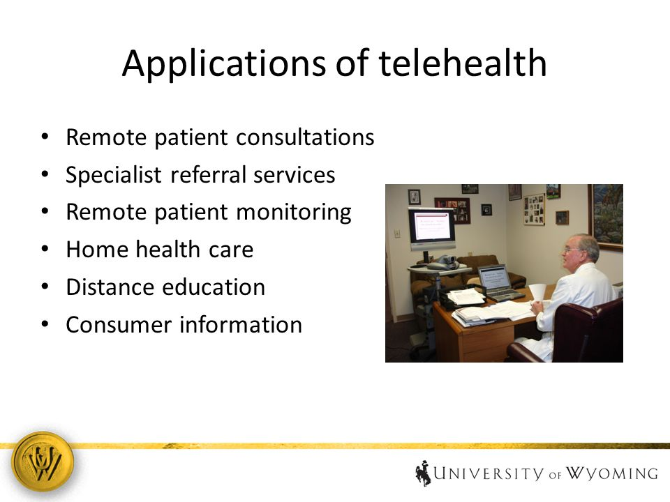 Applications of telehealth Remote patient consultations Specialist referral services Remote patient monitoring Home health care Distance education Consumer information