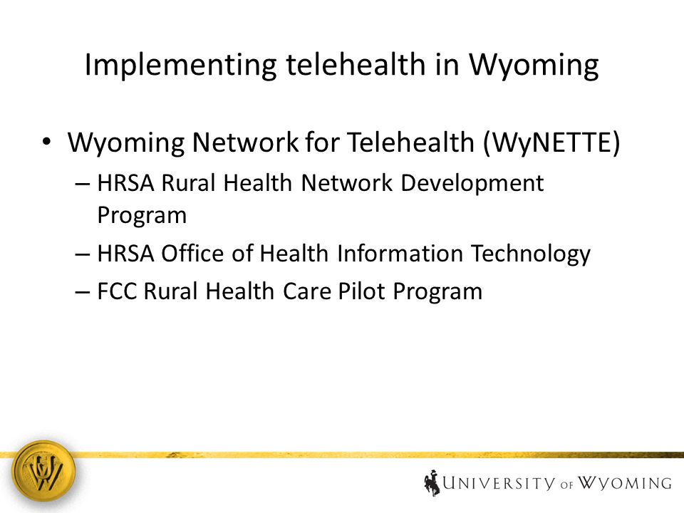 Implementing telehealth in Wyoming Wyoming Network for Telehealth (WyNETTE) – HRSA Rural Health Network Development Program – HRSA Office of Health Information Technology – FCC Rural Health Care Pilot Program