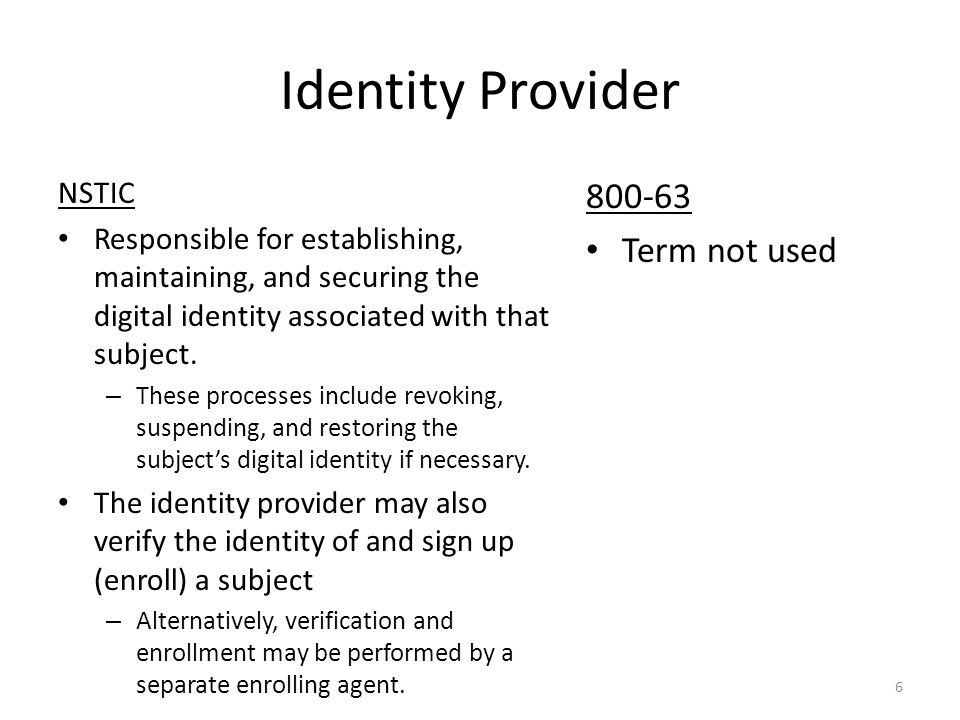 Identity Provider NSTIC Responsible for establishing, maintaining, and securing the digital identity associated with that subject.