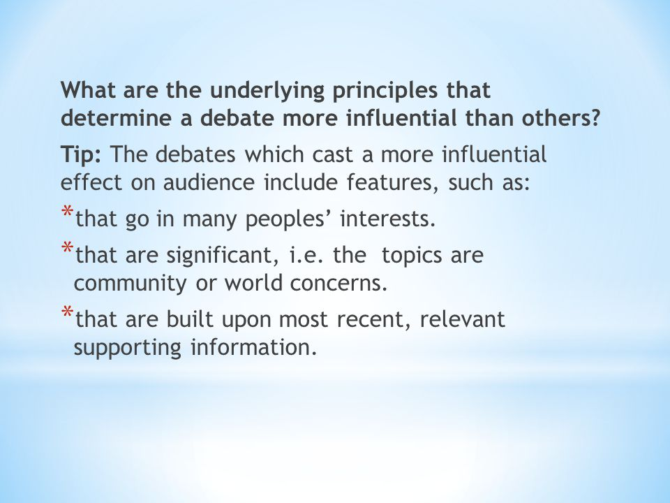 What are the underlying principles that determine a debate more influential than others.