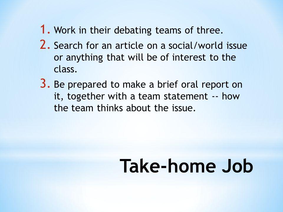 Take-home Job 1. Work in their debating teams of three.