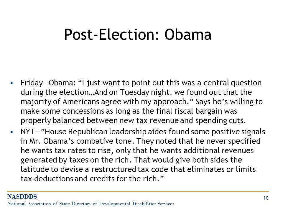 Post-Election: Obama  Friday—Obama: I just want to point out this was a central question during the election…And on Tuesday night, we found out that the majority of Americans agree with my approach. Says he's willing to make some concessions as long as the final fiscal bargain was properly balanced between new tax revenue and spending cuts.