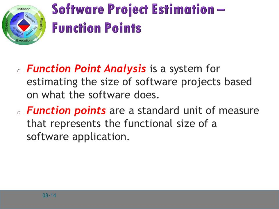 o Function Point Analysis is a system for estimating the size of software projects based on what the software does.