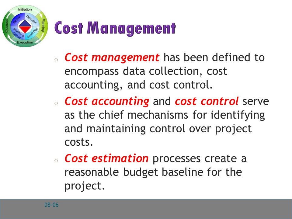 o Cost management has been defined to encompass data collection, cost accounting, and cost control.
