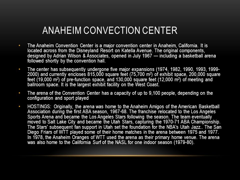 ANAHEIM CONVECTION CENTER The Anaheim Convention Center is a major convention center in Anaheim, California. It is located across from the Disneyland