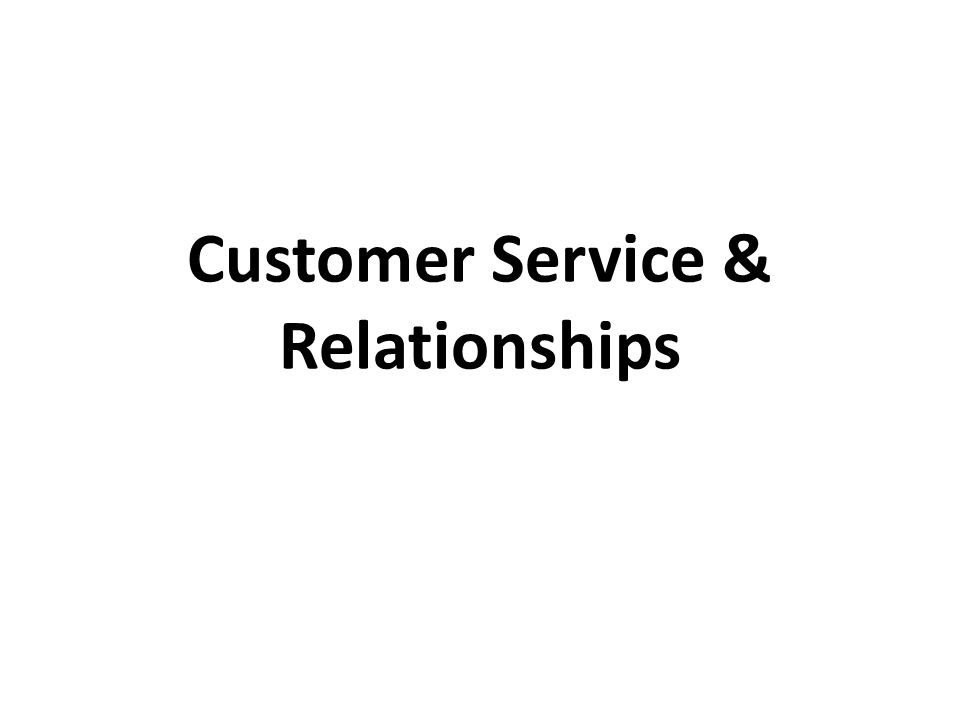 Customer Service & Relationships