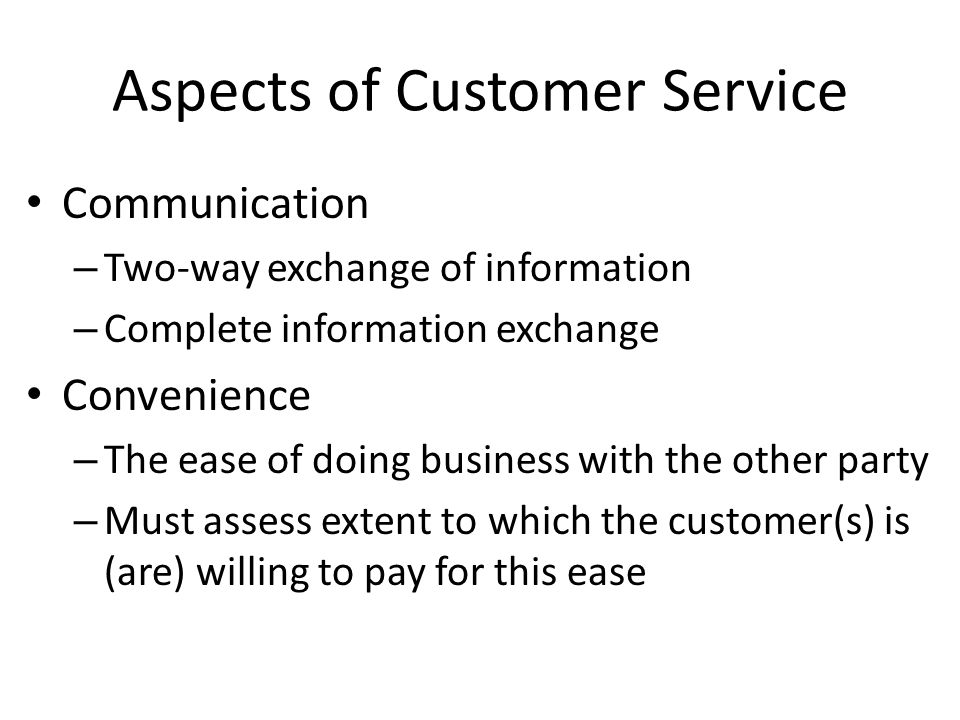 Aspects of Customer Service Communication – Two-way exchange of information – Complete information exchange Convenience – The ease of doing business w