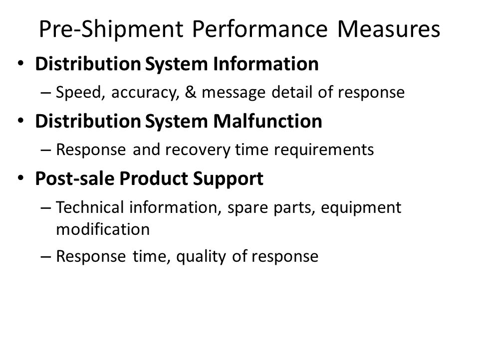 Pre-Shipment Performance Measures Distribution System Information – Speed, accuracy, & message detail of response Distribution System Malfunction – Re