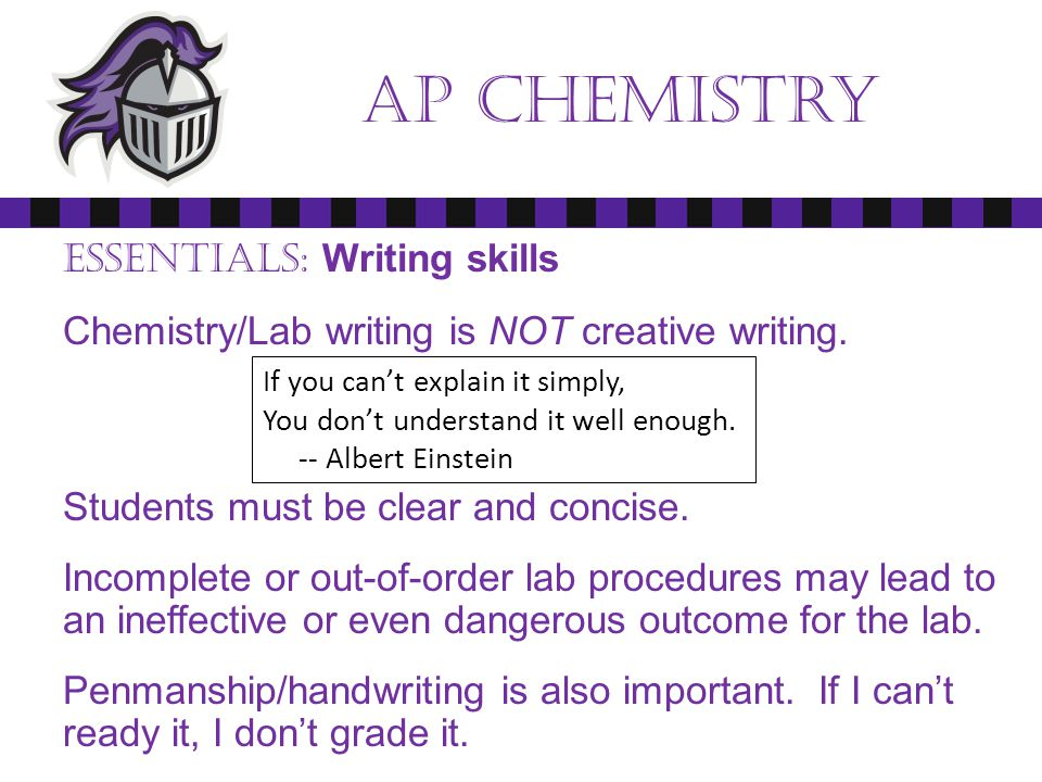 Ap chemistry Essentials: Writing skills Chemistry/Lab writing is NOT creative writing.
